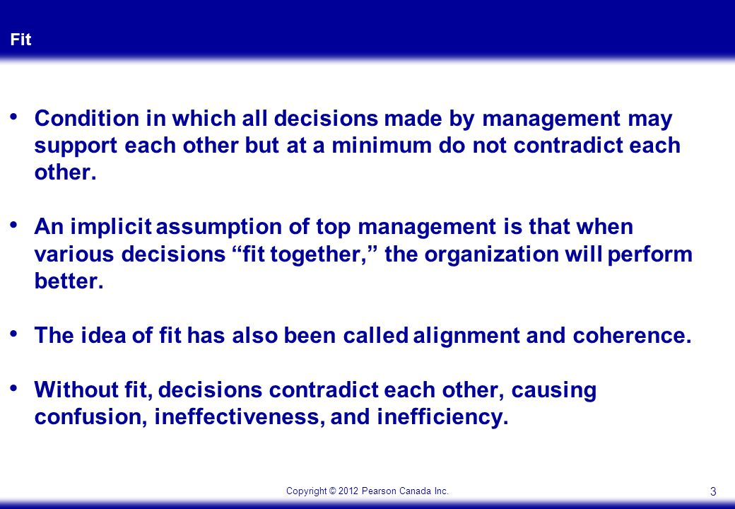 Copyright © 2012 Pearson Canada Inc. Fit Condition in which all decisions made by management may support each other but at a minimum do not contradict