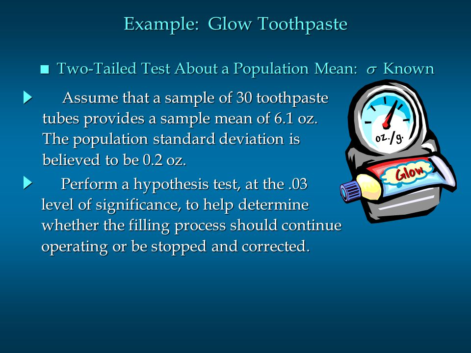 Example: Glow Toothpaste Two-Tailed Test About a Population Mean:  Known Two-Tailed Test About a Population Mean:  Known oz.