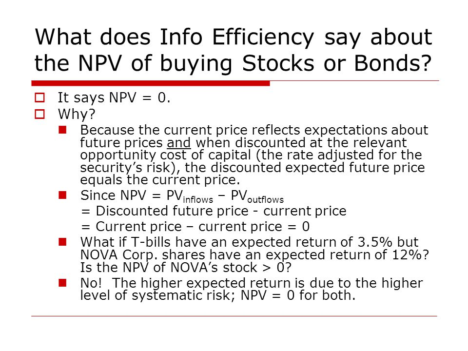 What does Info Efficiency say about the NPV of buying Stocks or Bonds.