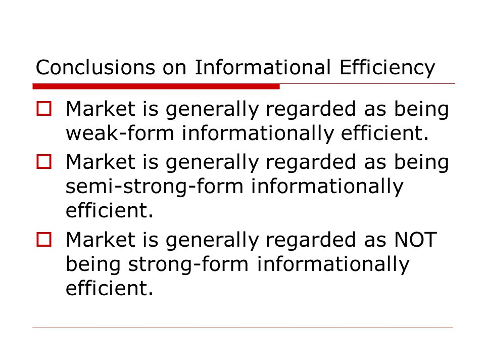 Conclusions on Informational Efficiency  Market is generally regarded as being weak-form informationally efficient.