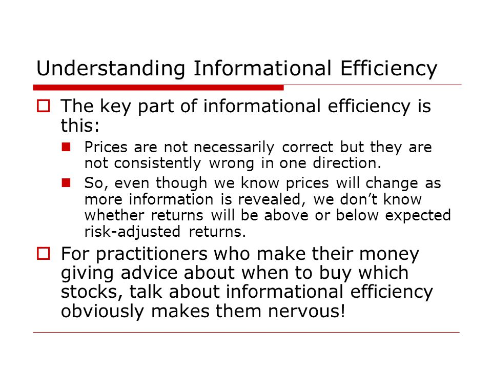 Understanding Informational Efficiency  The key part of informational efficiency is this: Prices are not necessarily correct but they are not consistently wrong in one direction.