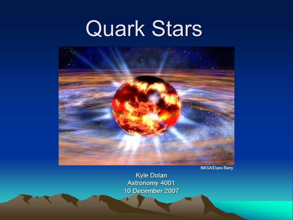 Quark Stars Kyle Dolan Astronomy 4001 10 December 2007 NASA/Dane Berry