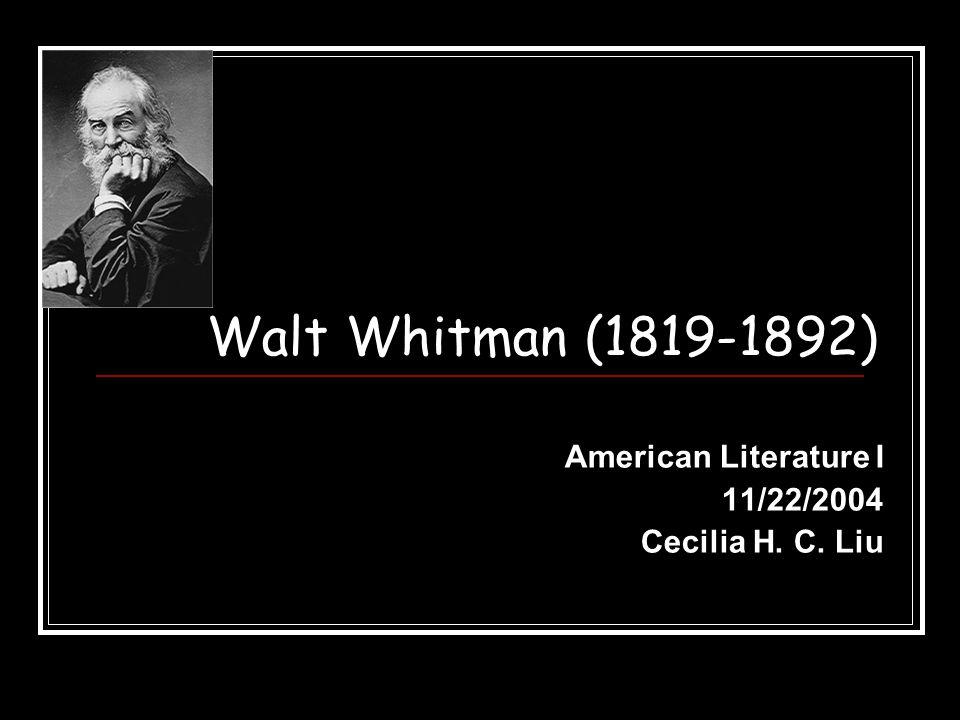 Walt Whitman (1819-1892) American Literature I 11/22/2004 Cecilia H. C. Liu