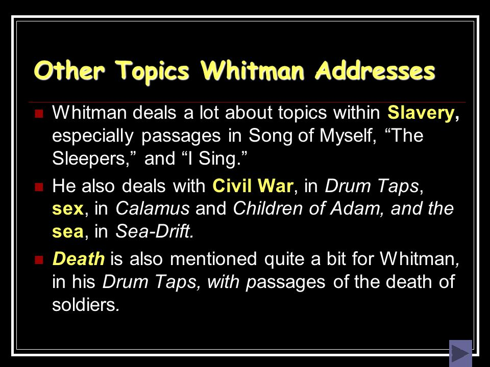 "Other Topics Whitman Addresses Whitman deals a lot about topics within Slavery, especially passages in Song of Myself, ""The Sleepers,"" and ""I Sing."" H"
