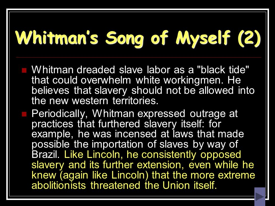Whitman's Song of Myself (2) Whitman dreaded slave labor as a