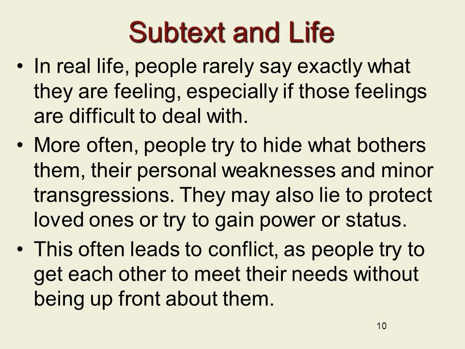 Subtext and Life In real life, people rarely say exactly what they are feeling, especially if those feelings are difficult to deal with.
