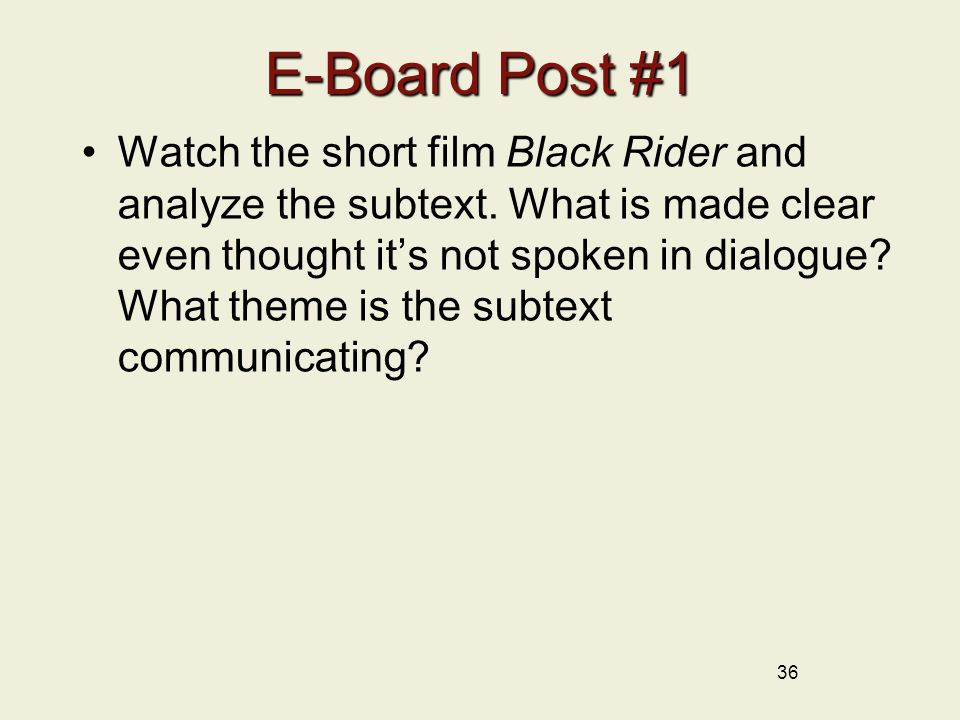 36 E-Board Post #1 Watch the short film Black Rider and analyze the subtext.