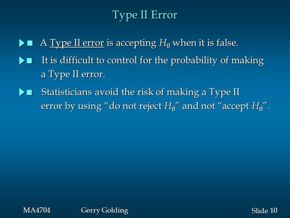 10 Slide MA4704Gerry Golding Type II Error n A Type II error is accepting H 0 when it is false.