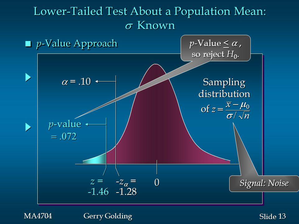 13 Slide MA4704Gerry Golding n p -Value Approach p -value  p -value  0 0 - z  = -1.28 - z  = -1.28  =.10 z z z = -1.46 z = -1.46 Lowe