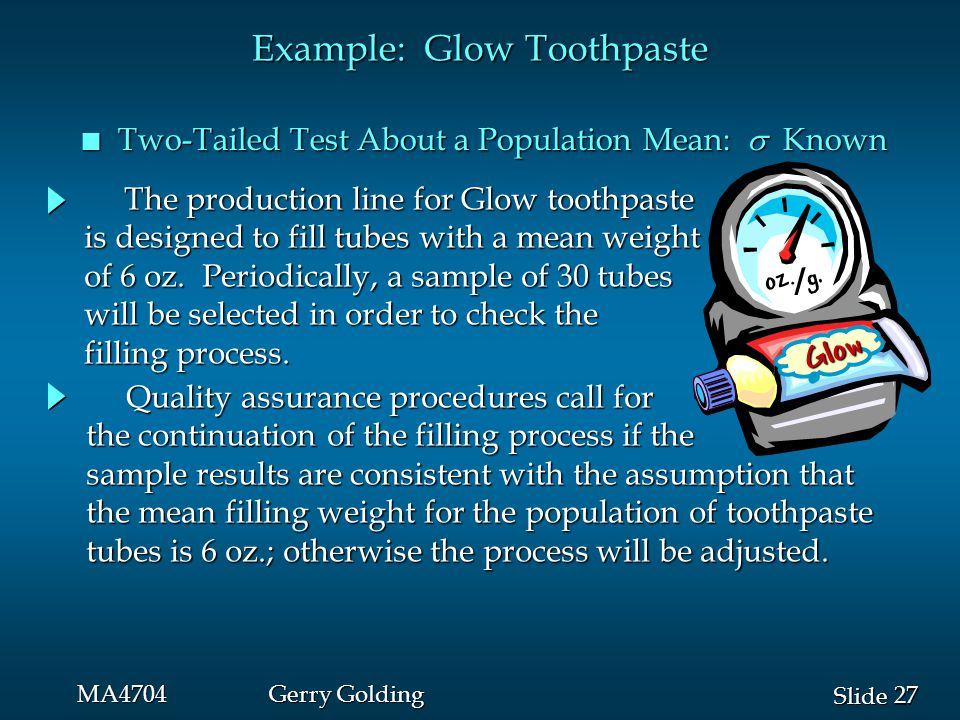 27 Slide MA4704Gerry Golding Example: Glow Toothpaste Two-Tailed Test About a Population Mean:  Known Two-Tailed Test About a Population Mean:  Known oz.
