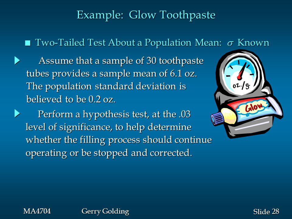 28 Slide MA4704Gerry Golding Example: Glow Toothpaste Two-Tailed Test About a Population Mean:  Known Two-Tailed Test About a Population Mean:  Know