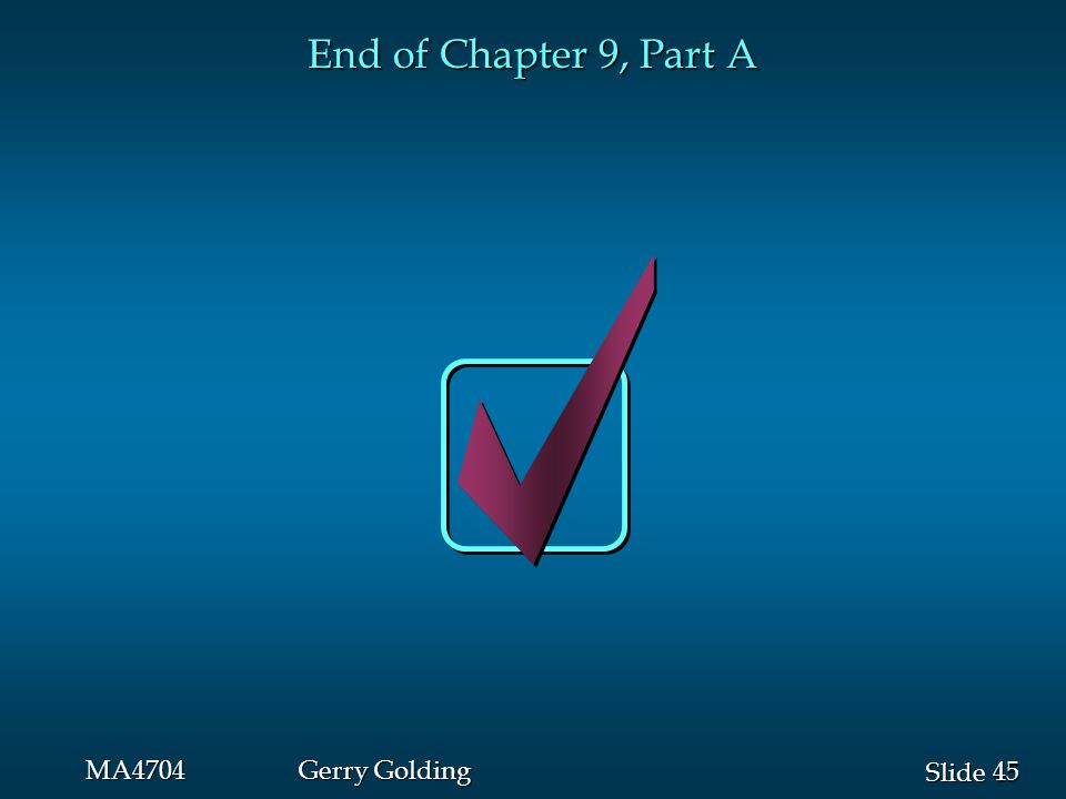 45 Slide MA4704Gerry Golding End of Chapter 9, Part A