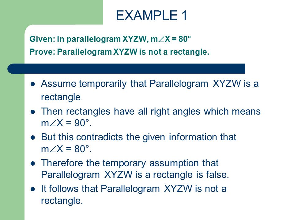 Given: In parallelogram XYZW, m  X = 80° Prove: Parallelogram XYZW is not a rectangle.