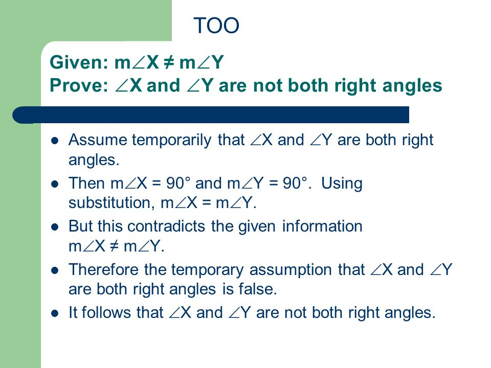 Given: m  X ≠ m  Y Prove:  X and  Y are not both right angles Assume temporarily that  X and  Y are both right angles.