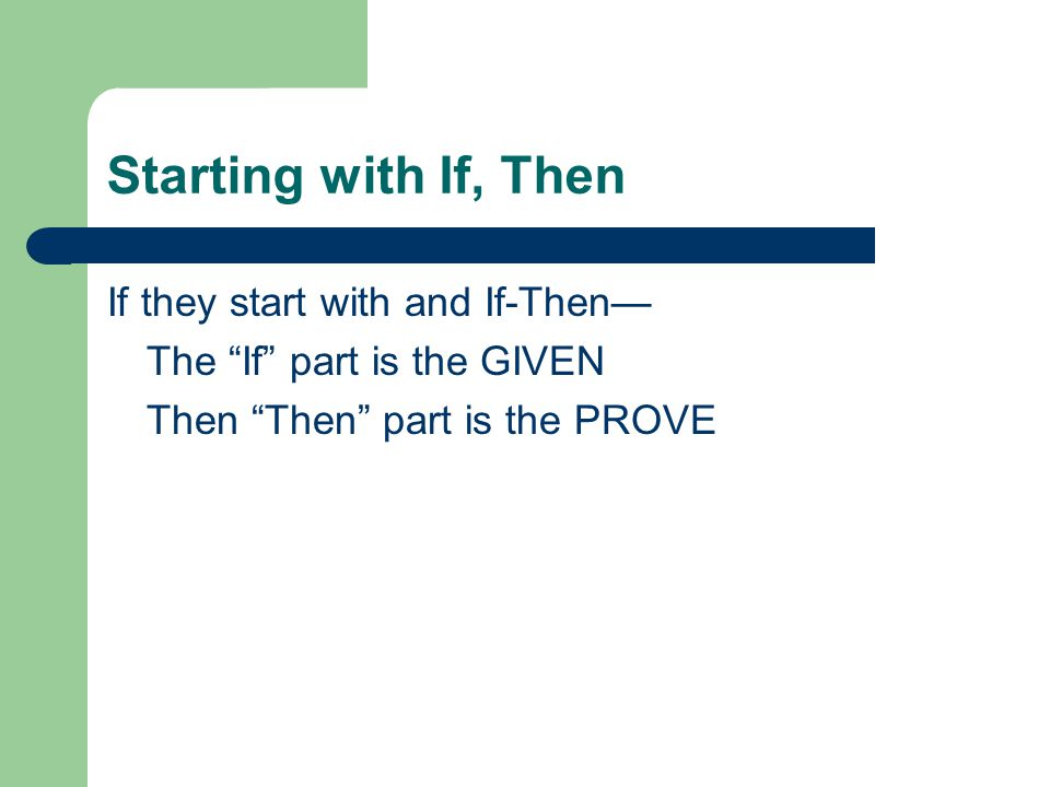 Starting with If, Then If they start with and If-Then— The If part is the GIVEN Then Then part is the PROVE