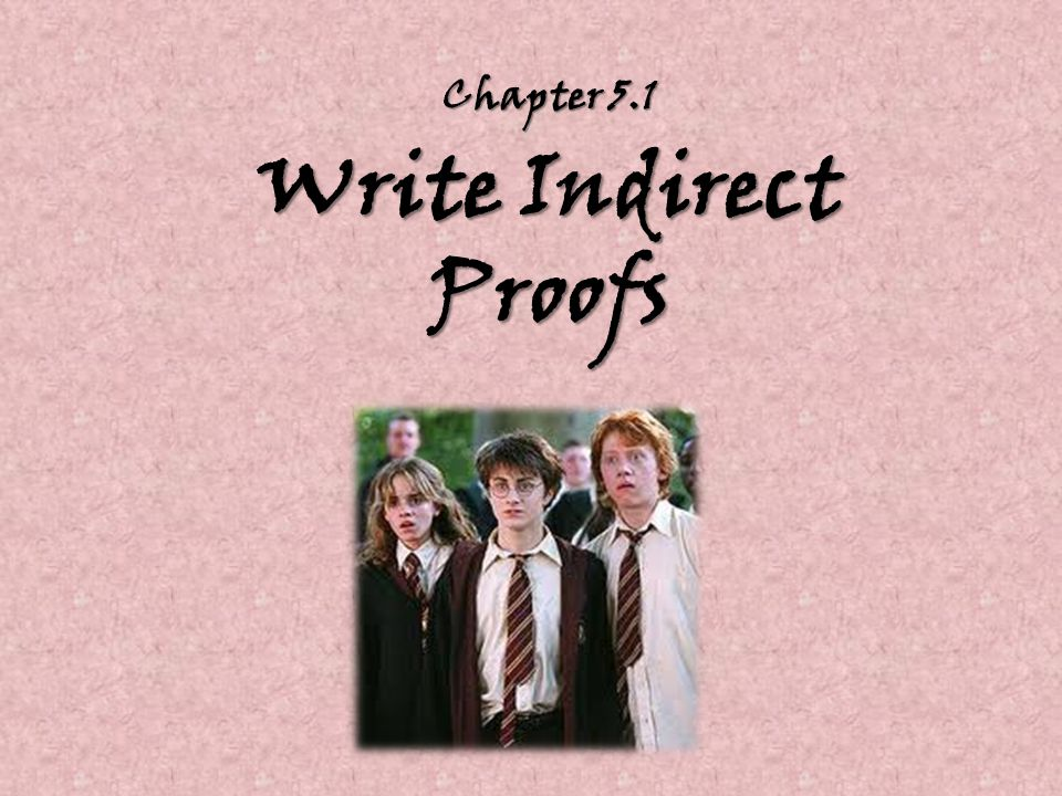 Chapter 5.1 Write Indirect Proofs