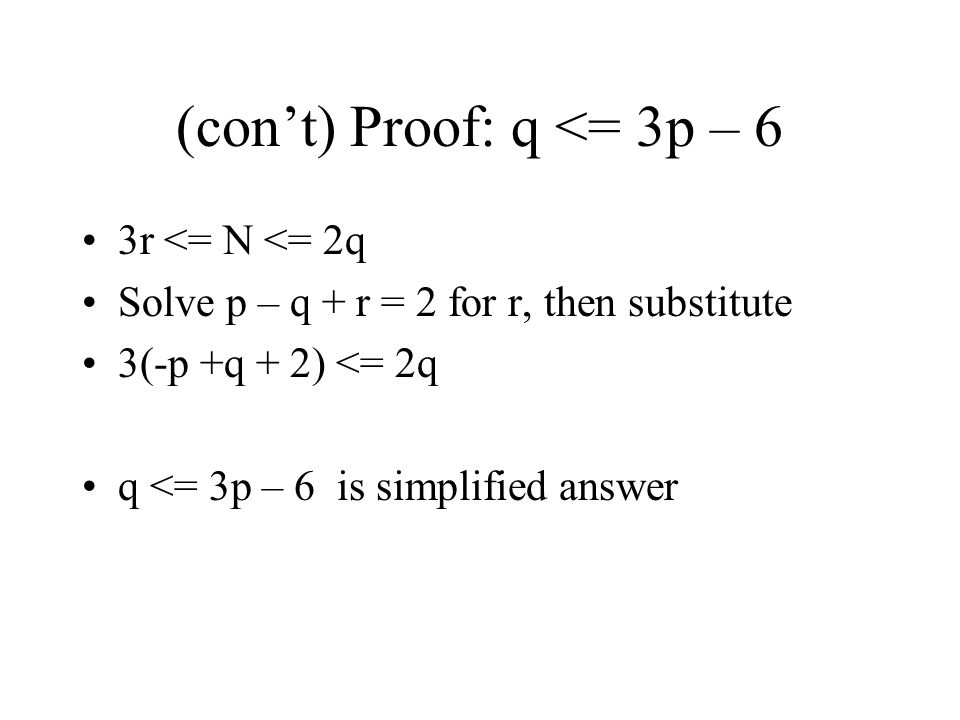 (con't) Proof: q <= 3p – 6 3r <= N <= 2q Solve p – q + r = 2 for r, then substitute 3(-p +q + 2) <= 2q q <= 3p – 6 is simplified answer
