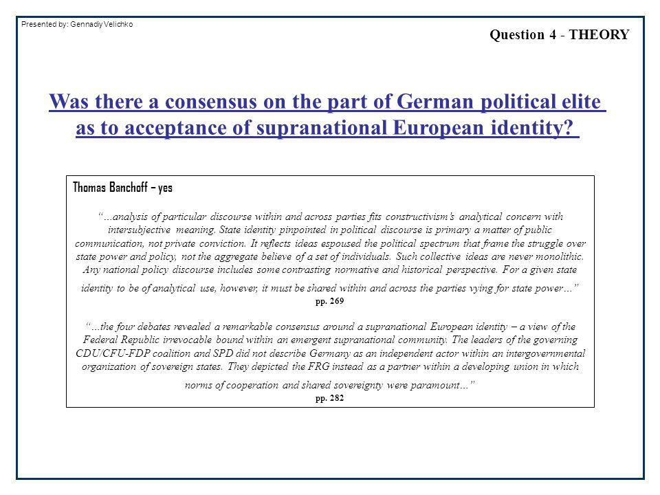 Question 4 - THEORY Presented by: Gennadiy Velichko Thomas Banchoff – yes …analysis of particular discourse within and across parties fits constructivism's analytical concern with intersubjective meaning.
