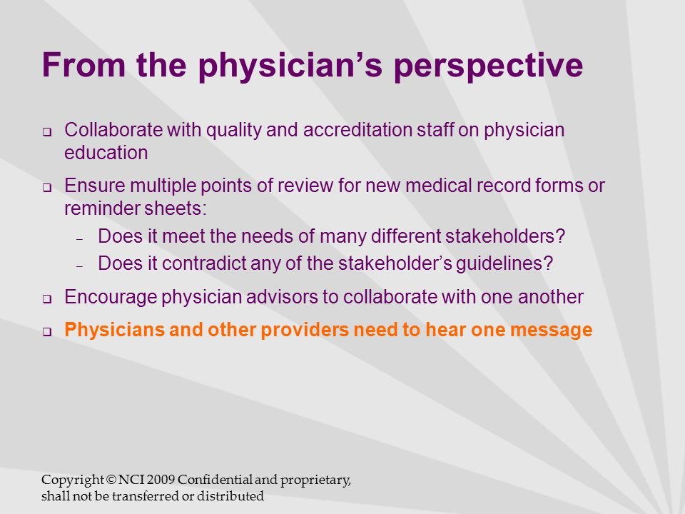 From the physician's perspective  Collaborate with quality and accreditation staff on physician education  Ensure multiple points of review for new medical record forms or reminder sheets: – Does it meet the needs of many different stakeholders.