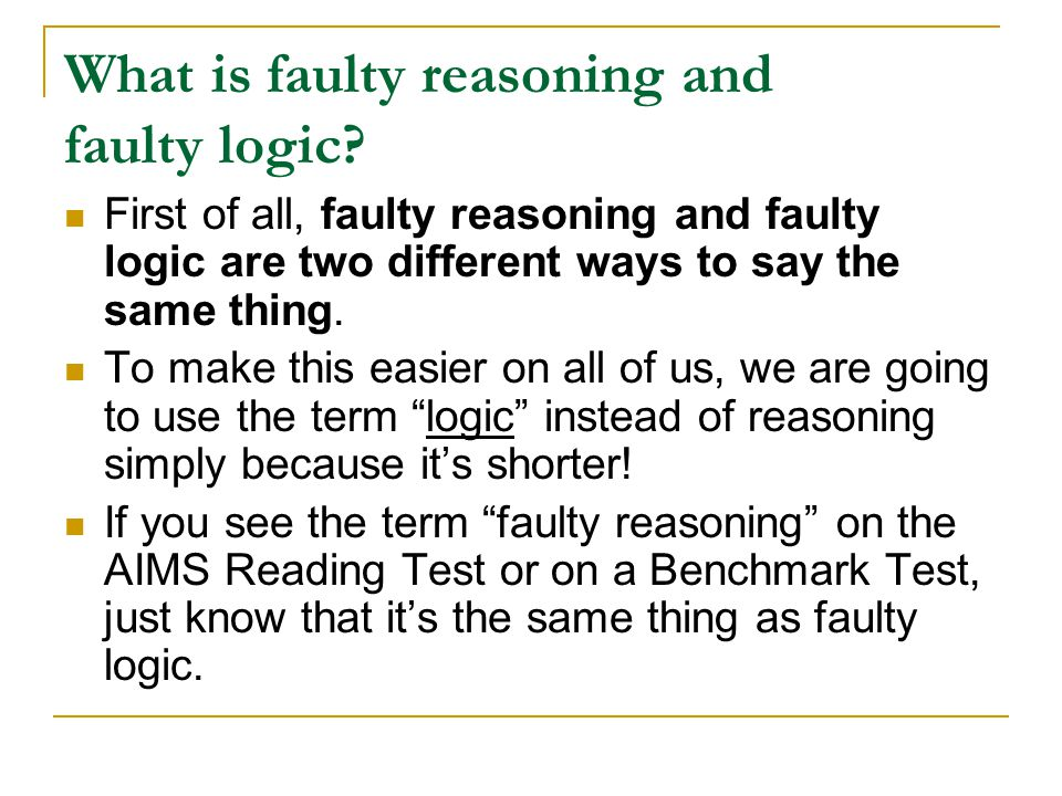What is faulty reasoning and faulty logic? First of all, faulty reasoning and faulty logic are two different ways to say the same thing. To make this