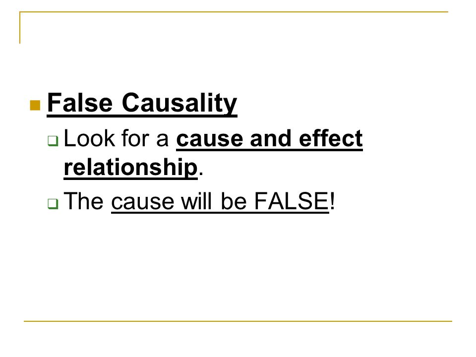 False Causality  Look for a cause and effect relationship.  The cause will be FALSE!