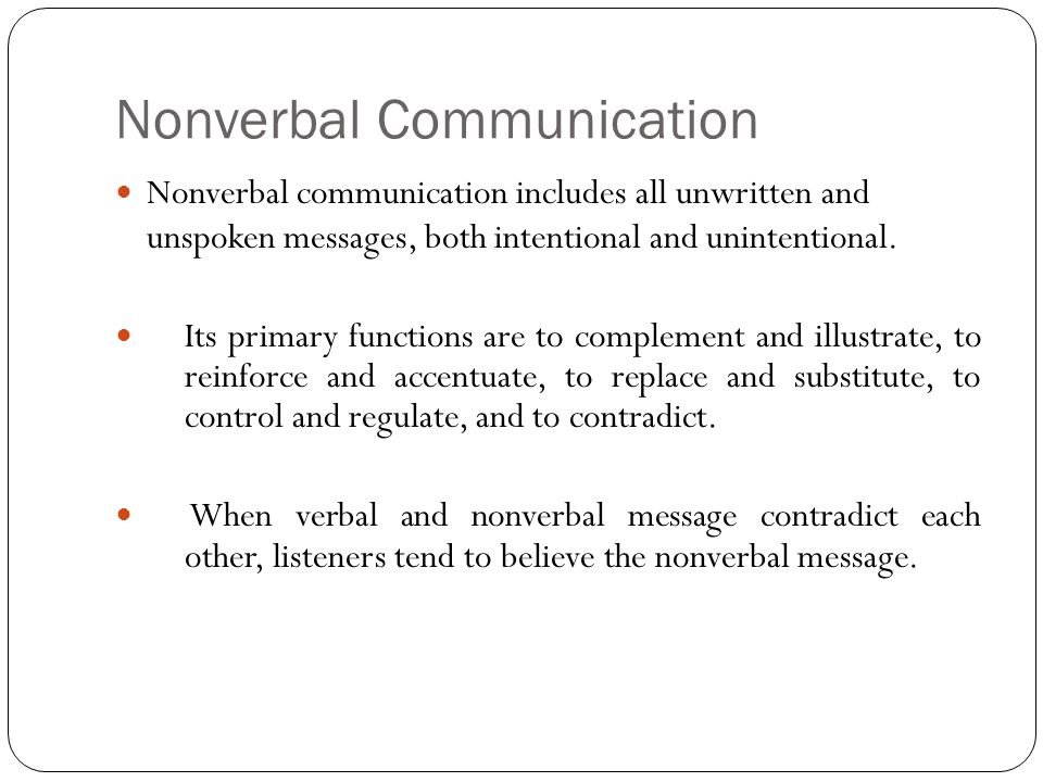 Nonverbal Communication Nonverbal communication includes all unwritten and unspoken messages, both intentional and unintentional.