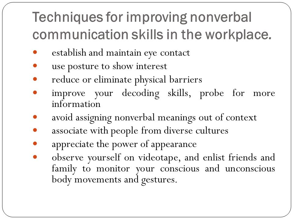 Techniques for improving nonverbal communication skills in the workplace.
