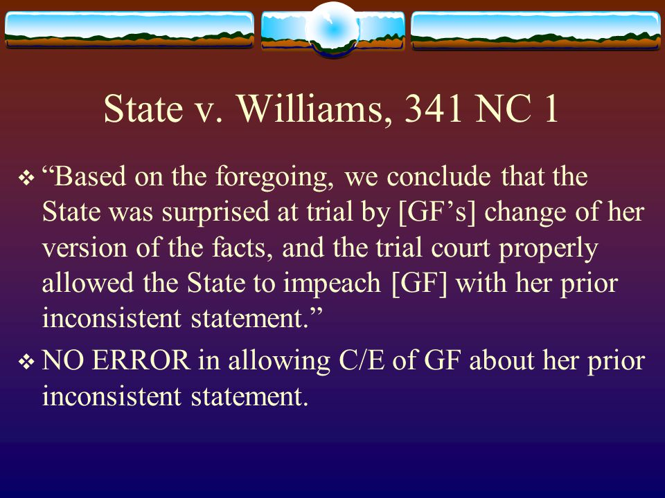 """State v. Williams, 341 NC 1  """"Based on the foregoing, we conclude that the State was surprised at trial by [GF's] change of her version of the facts,"""