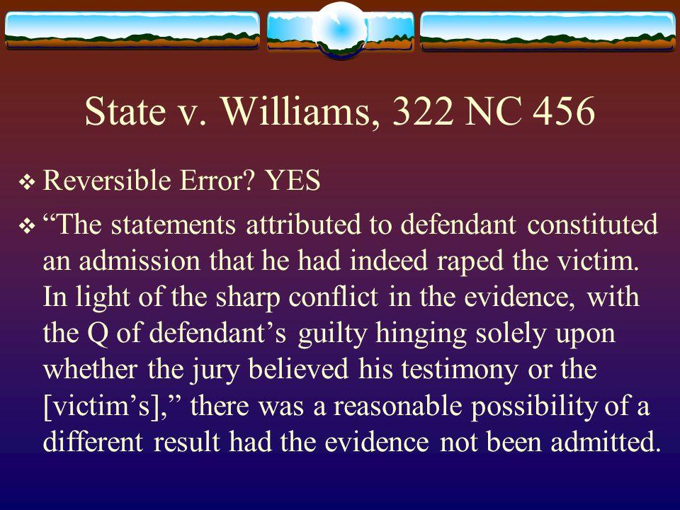 State v. Williams, 322 NC 456  Reversible Error.