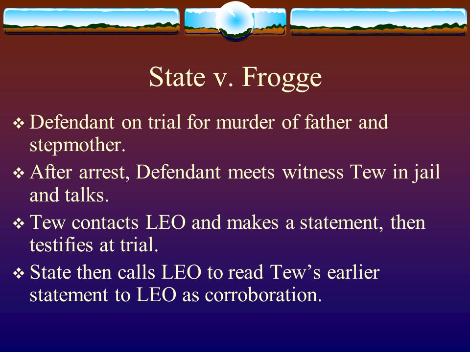 State v. Frogge  Defendant on trial for murder of father and stepmother.