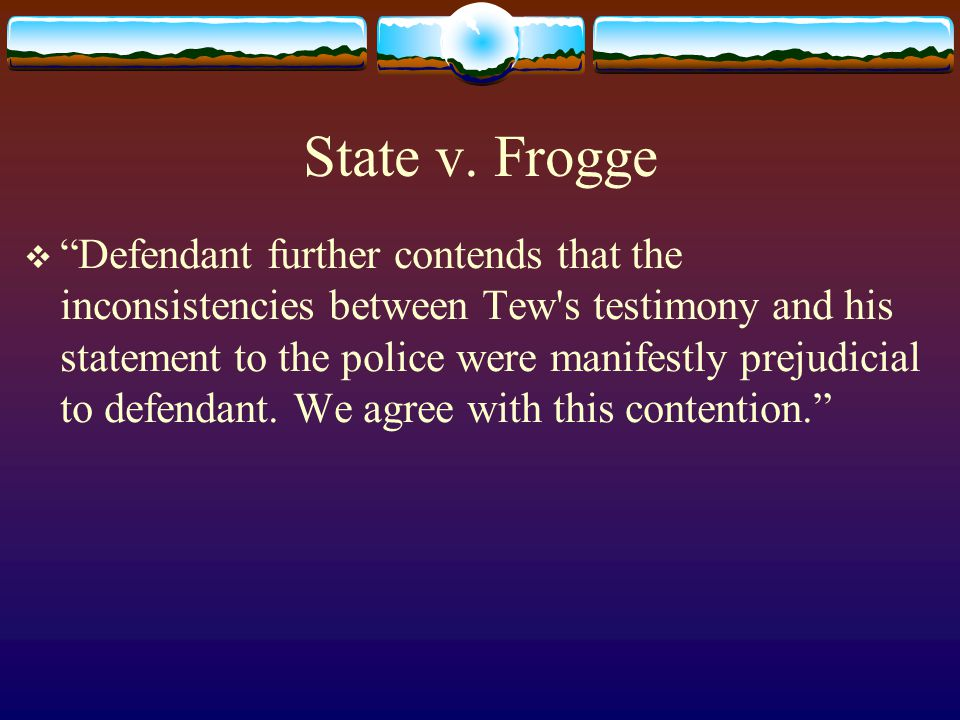 """State v. Frogge  """"Defendant further contends that the inconsistencies between Tew's testimony and his statement to the police were manifestly prejudi"""