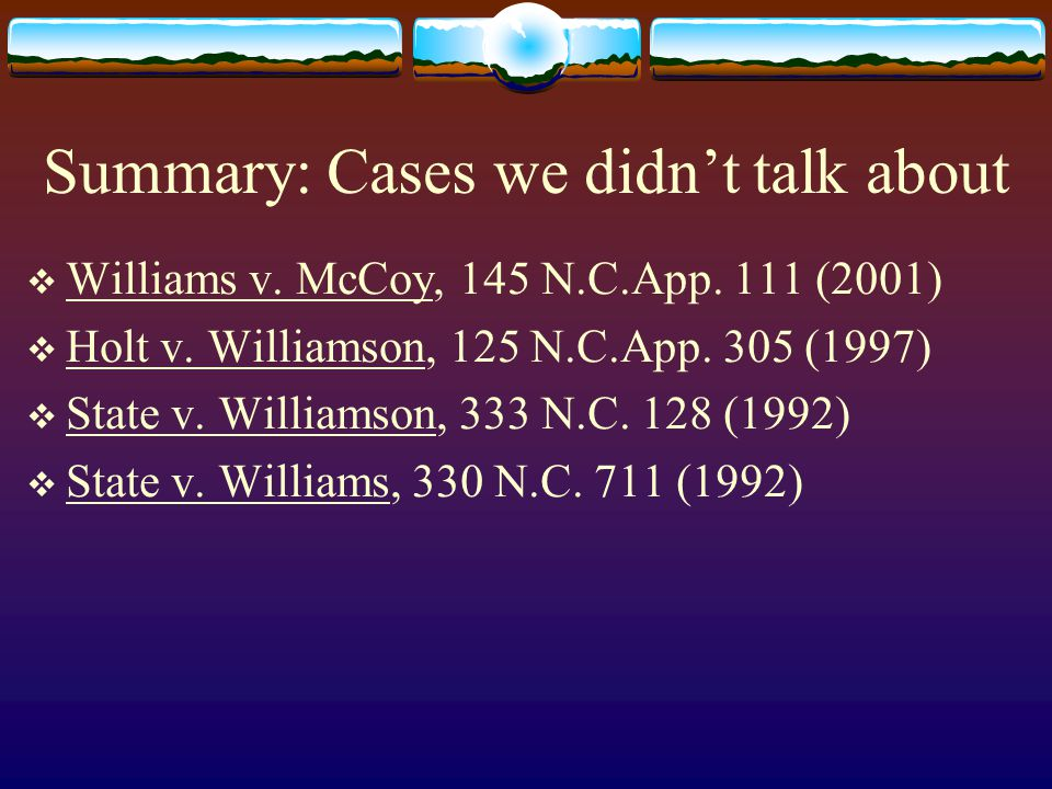 Summary: Cases we didn't talk about  Williams v. McCoy, 145 N.C.App.