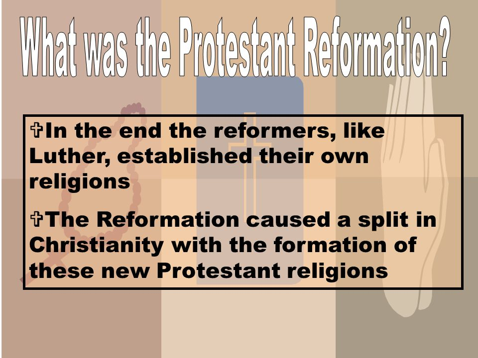  Prior to the Reformation all Christians were Roman Catholic  The [REFORM]ation was an attempt to REFORM the Catholic Church  People like Martin Luther wanted to get rid of the corruption and restore the people's faith in the church
