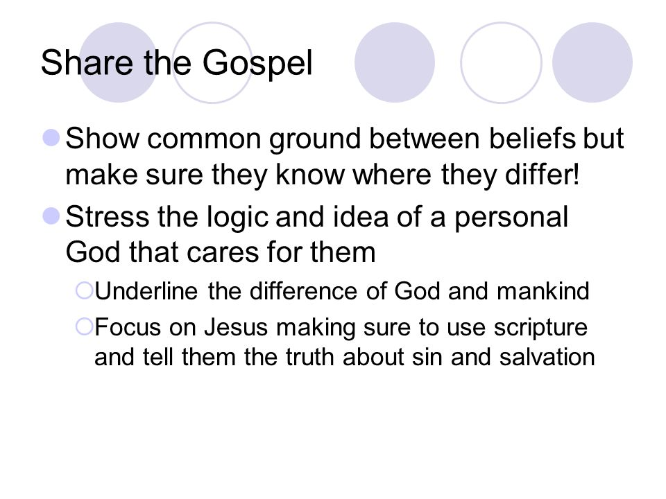 Share the Gospel Show common ground between beliefs but make sure they know where they differ.