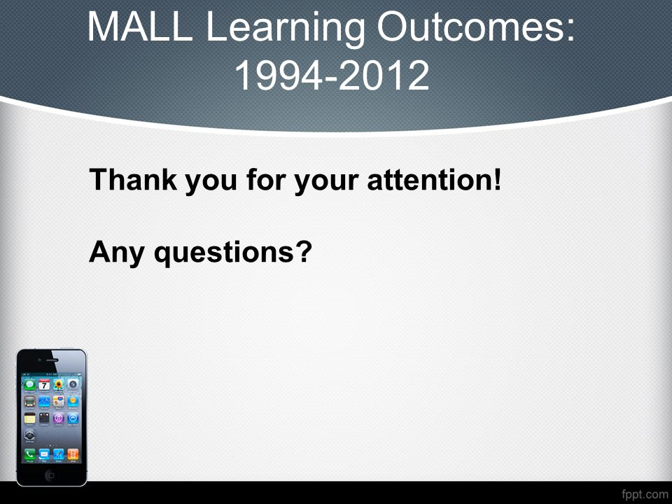 Thank you for your attention! Any questions? MALL Learning Outcomes: 1994-2012