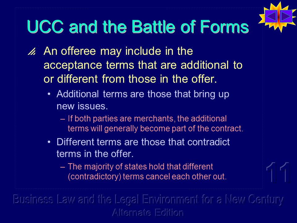 UCC and the Battle of Forms  An offeree may include in the acceptance terms that are additional to or different from those in the offer.