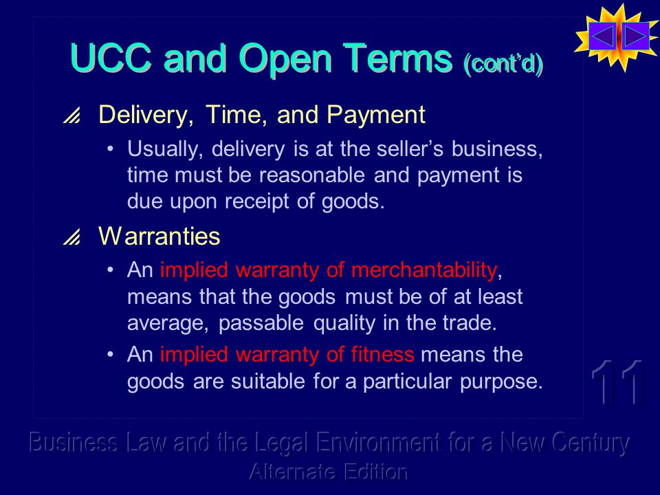 UCC and Open Terms (cont'd)  Delivery, Time, and Payment Usually, delivery is at the seller's business, time must be reasonable and payment is due upon receipt of goods.