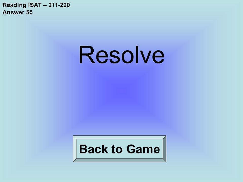 Reading ISAT – 211-220 Answer 55 Back to Game Resolve