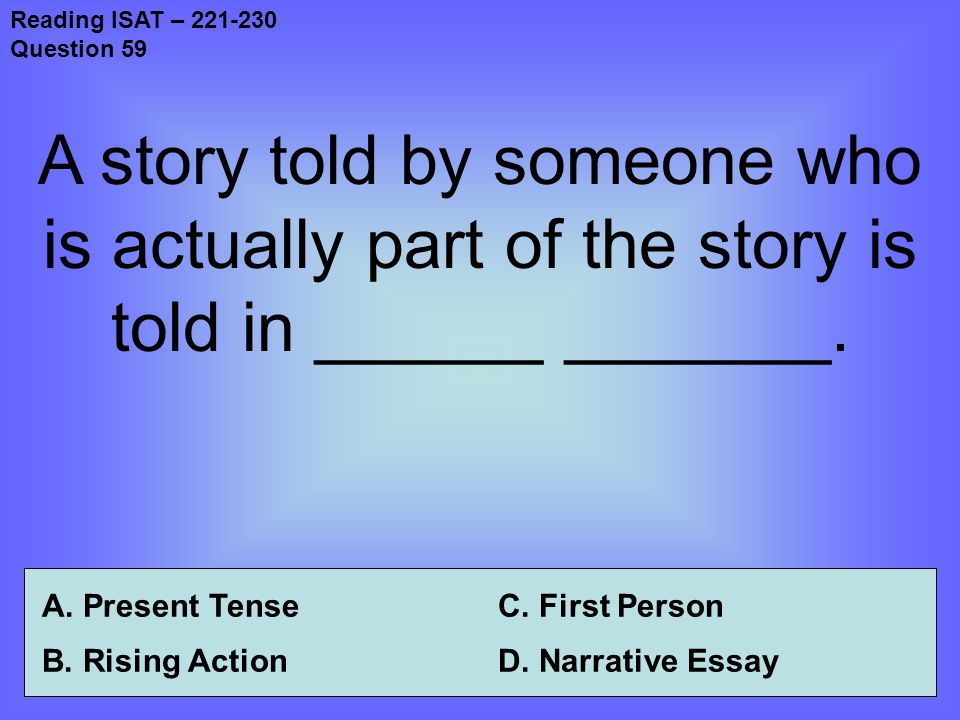 Reading ISAT – 221-230 Question 59 A story told by someone who is actually part of the story is told in ______ _______.