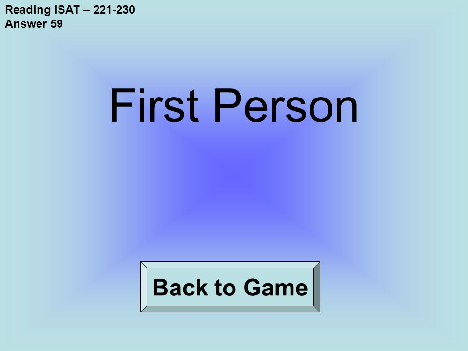Reading ISAT – 221-230 Answer 59 Back to Game First Person