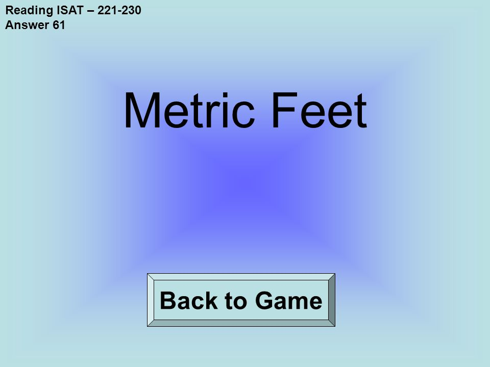 Reading ISAT – 221-230 Answer 61 Back to Game Metric Feet
