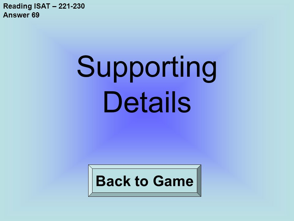 Reading ISAT – 221-230 Answer 69 Back to Game Supporting Details