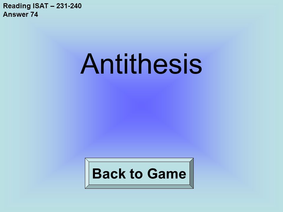 Reading ISAT – 231-240 Answer 74 Back to Game Antithesis
