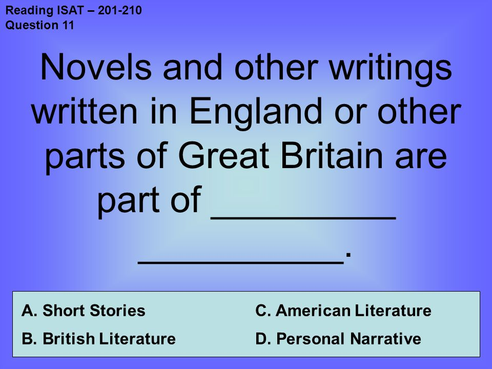 Reading ISAT – 201-210 Question 11 Novels and other writings written in England or other parts of Great Britain are part of _________ __________.