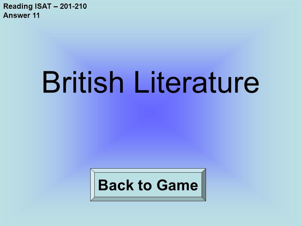 Reading ISAT – 201-210 Answer 11 Back to Game British Literature