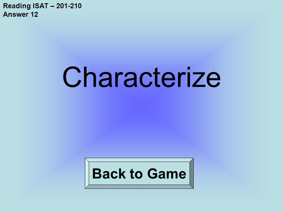 Reading ISAT – 201-210 Answer 12 Back to Game Characterize