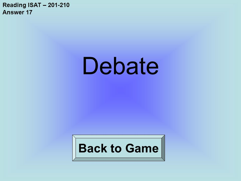 Reading ISAT – 201-210 Answer 17 Back to Game Debate