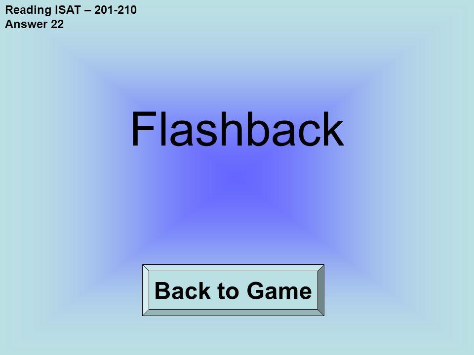 Reading ISAT – 201-210 Answer 22 Back to Game Flashback