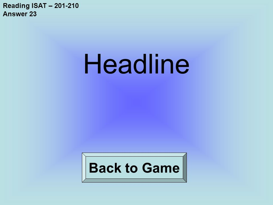 Reading ISAT – 201-210 Answer 23 Back to Game Headline