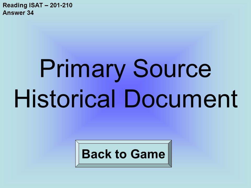 Reading ISAT – 201-210 Answer 34 Back to Game Primary Source Historical Document